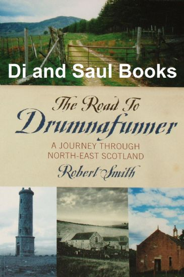 The Road to Drumnafunner, A Journey through North-East Scotland, by Robert Smith